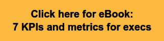 Click here for eBook:  7 KPIs and metrics for execs